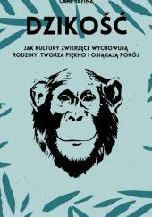 Okładka książki Dzikość. Jak kultury zwierzęce wychowują rodziny, tworzą piękno i osiągają pokój