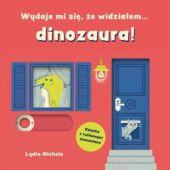 Okładka książki Wydaje mi się, że widziałem... dinozaura!