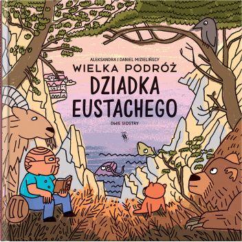 Okładka książki Wielka podróż dziadka Eustachego Aleksandra Mizielińska,Daniel Mizieliński