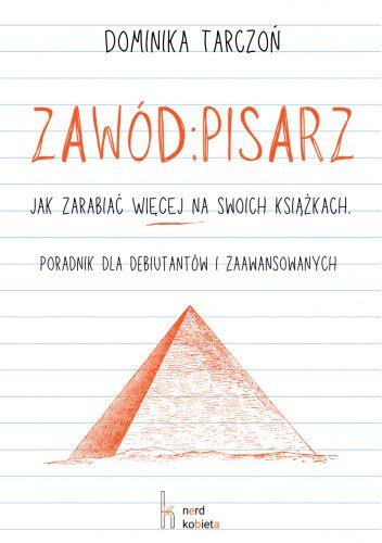 Okładka książki Zawód: Pisarz. Jak zarabiać WIĘCEJ na swoich książkach. Poradnik dla debiutantów i zaawansowanych Dominika Tarczoń