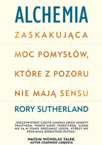 Okładka książki Alchemia Zaskakująca moc pomysłów, które pozornie nie mają sensu Rory Sutherland