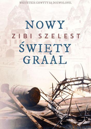 Okładka książki Nowy Święty Graal Zibi Szelest