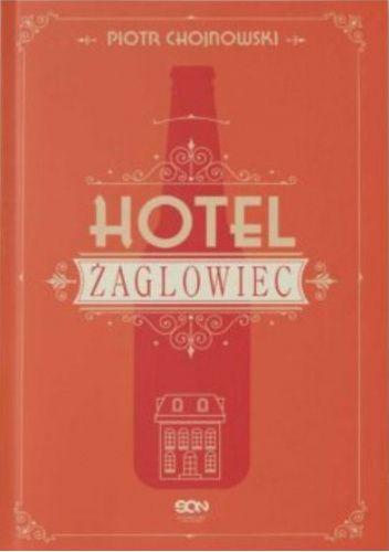 Okładka książki Hotel Żaglowiec Piotr Chojnowski
