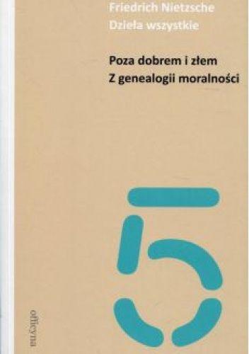 Okładka książki Poza dobrem i złem. Z genealogii moralności. Dzieła wszystkie. Tom 5 Friedrich Nietzsche