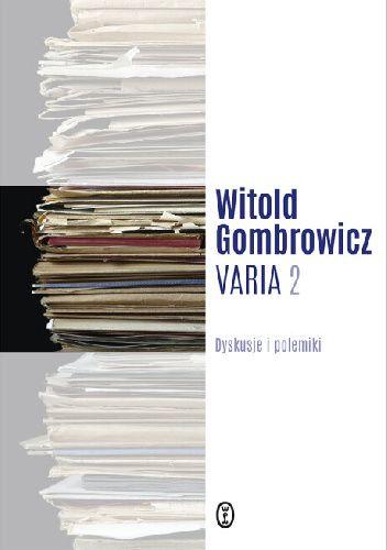 Okładka książki Varia. Tom 2. Dyskusje i polemiki Witold Gombrowicz