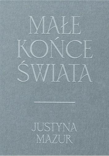 Okładka książki Małe końce świata Justyna Mazur