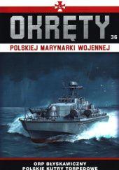 Okładka książki Okręty Polskiej Marynarki Wojennej - ORP Błyskawiczny Polskie Kutry Torpedowe