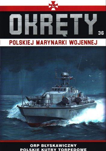 Okładka książki Okręty Polskiej Marynarki Wojennej - ORP Błyskawiczny Polskie Kutry Torpedowe Grzegorz Nowak