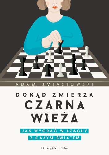 Okładka książki Dokąd zmierza czarna wieża. Jak wygrać w szachy z całym światem Adam Umiastowski