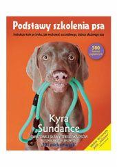 Okładka książki Podstawy szkolenia psa. Instrukcje krok po kroku, jak wychować szczęśliwego, dobrze ułożonego psa