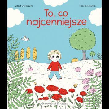 Okładka książki To, co najcenniejsze Astrid Desbordes,Pauline Martin