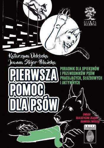 Okładka książki Pierwsza pomoc dla psów. Poradnik dla opiekunów i przewodników psów pracujących, służbowych i aktywnych. Katarzyna Dołębska,Joanna Stojer-Polańska
