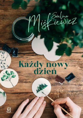 Okładka książki Każdy nowy dzień Ewelina Miśkiewicz