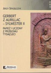 Okładka książki Gerbert z Aurillac - Sylwester II. Papież i uczony z przełomu tysiącleci