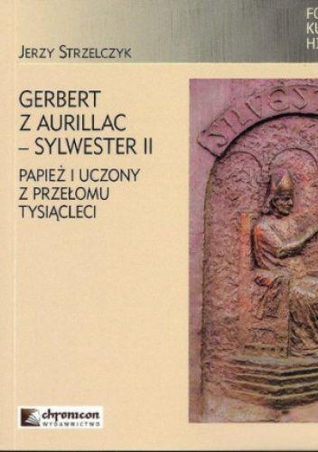 Okładka książki Gerbert z Aurillac - Sylwester II. Papież i uczony z przełomu tysiącleci Jerzy Strzelczyk