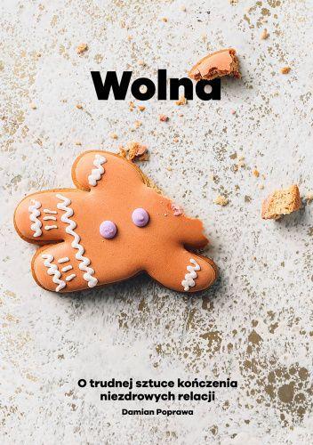 Okładka książki Wolna. O trudnej sztuce kończenia niezdrowych relacji. Damian Poprawa