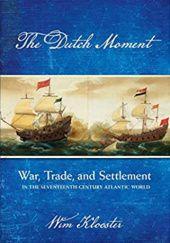 Okładka książki The Dutch Moment: War, Trade, and Settlement in the Seventeenth-Century Atlantic World