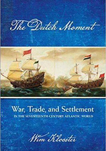 Okładka książki The Dutch Moment: War, Trade, and Settlement in the Seventeenth-Century Atlantic World Wim Klooster