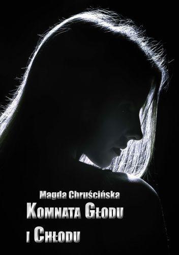 Okładka książki Komnata głodu i chłodu Magda Chruścińska