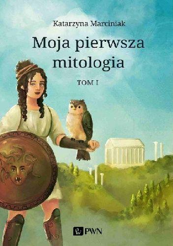 Okładka książki Moja pierwsza mitologia. Tom 1 Katarzyna Marciniak