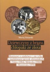 Okładka książki Dziewczyny z brązu, chłopaki ze złota. Rozmowy o siatkówce i nie tylko z medalistami igrzysk olimpijskich z Tokio (1964), Meksyku (1968) i Montrealu (1976)