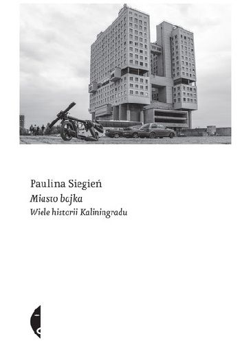Okładka książki Miasto Bajka. Wiele historii Kaliningradu Paulina Siegień