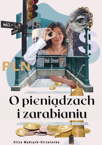 Okładka książki O pieniądzach i zarabianiu Eliza Wydrych-Strzelecka