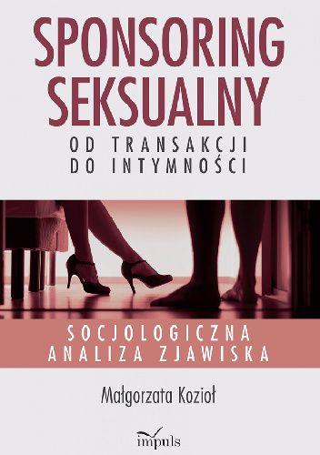 Okładka książki Sponsoring seksualny – od transakcji do intymności. Socjologiczna analiza zjawiska Małgorzata Kozioł
