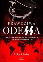 Okładka książki Prawdziwa Odessa. Jak Peron sprowadził hitlerowskich zbrodniarzy do Argentyny