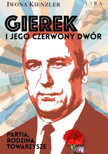 Okładka książki Gierek i jego czerwony dwór. Partia, rodzina, towarzysze Iwona Kienzler