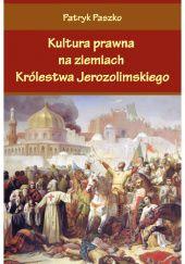 Okładka książki Kultura prawna na ziemiach Królestwa Jerozolimskiego