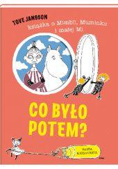 Okładka książki Co było potem? Książka o Mimbli, Muminku i Małej Mi
