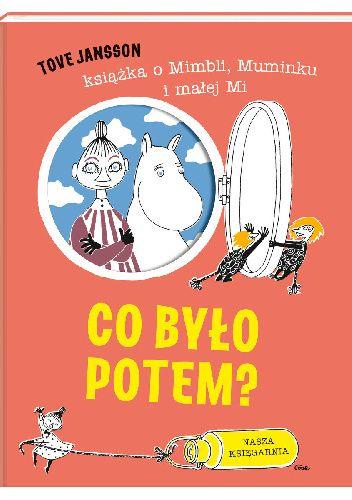Okładka książki Co było potem? Książka o Mimbli, Muminku i Małej Mi Tove Jansson