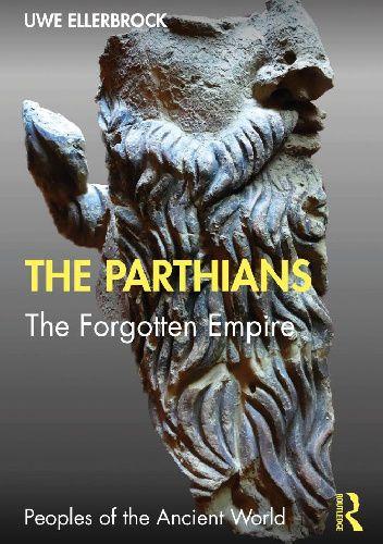 Okładka książki The Parthians. The Forgotten Empire Uwe Ellerbrock