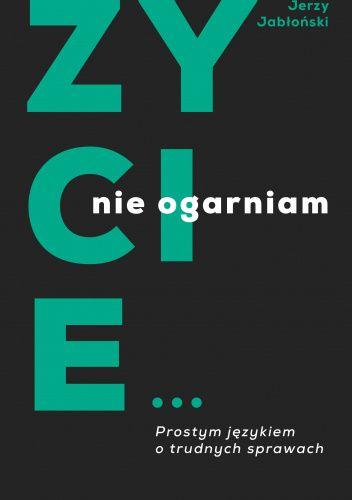 Okładka książki Życie...nie ogarniam Jerzy Jabłoński