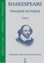Okładka książki Tragedie rzymskie. Tom 1. Juliusz Cezar; Antoniusz i Kleopatra
