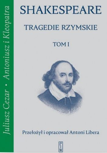 Okładka książki Tragedie rzymskie. Tom 1. Juliusz Cezar; Antoniusz i Kleopatra William Shakespeare