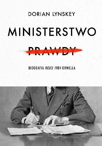 Okładka książki Ministerstwo Prawdy. Biografia Roku 1984 Orwella Dorian Lynskey