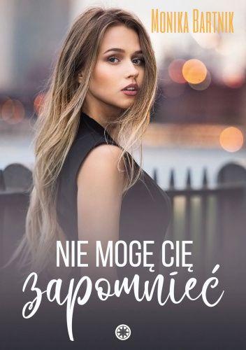Okładka książki Nie mogę cię zapomnieć Monika Bartnik