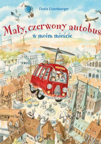 Okładka książki Mały, czerwony autobus w moim mieście Doris Eisenburger