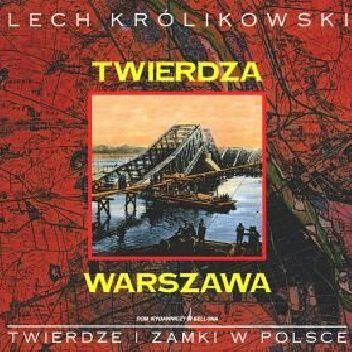 Okładka książki Twierdza Warszawa Lech Królikowski