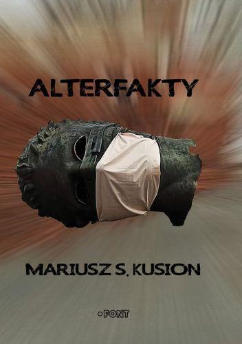 Okładka książki Alterfakty Mariusz S. Kusion