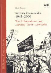 """Okładka książki Sztuka krakowska 1945-2000: Socrealizm i czas """"odwilży"""" (1945-1959/1960)"""