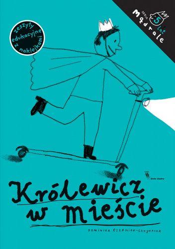 Okładka książki Królewicz w mieście. Ćwiczenia rysunkowe dla pięciolatków Dominika Czerniak-Chojnacka