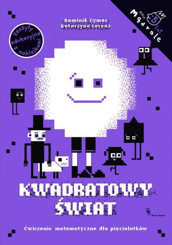 Okładka książki Kwadratowy świat. Ćwiczenia matematyczne dla pięciolatków Dominik Cymer,Katarzyna Lorenz