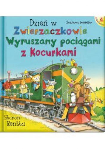 Okładka książki Dzień w Zwierzaczkowie: Wyruszamy pociągami z Kocurkami Sharon Rentta