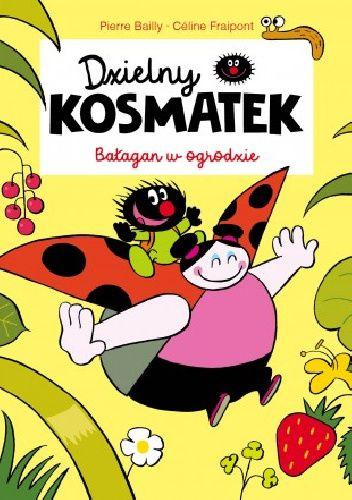 Okładka książki Dzielny Kosmatek. Bałagan w ogrodzie Pierre Bailly,Céline Fraipont