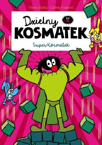 Okładka książki Dzielny Kosmatek. Super-Kosmatek Pierre Bailly,Céline Fraipont