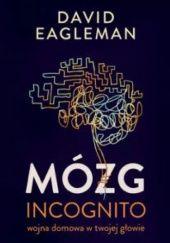 Okładka książki Mózg incognito. Wojna domowa w twojej głowie