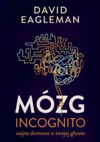 Okładka książki Mózg incognito. Wojna domowa w twojej głowie David Eagleman
